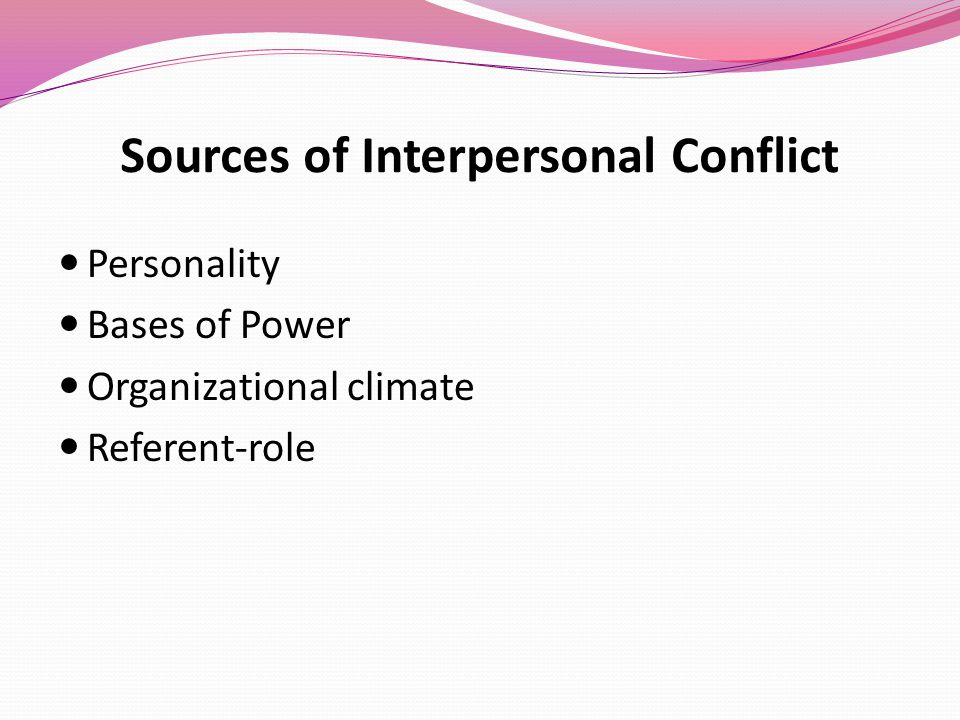 "sources of interpersonal conflict Causes of interpersonal conflict to understand a conflict, we must focus on the problem beneath the conflict we must always ask ""what is the problem""."