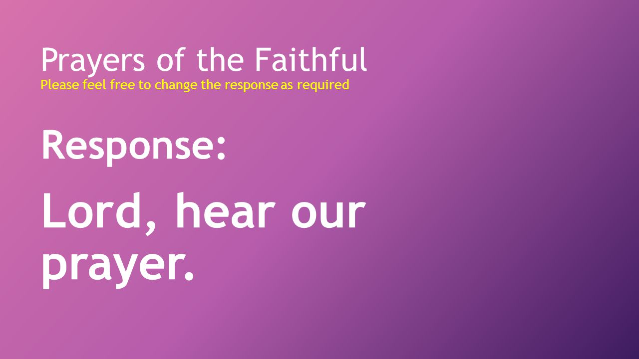 Lord, hear our prayer. Response: