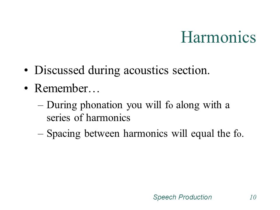 Harmonics Discussed during acoustics section. Remember…