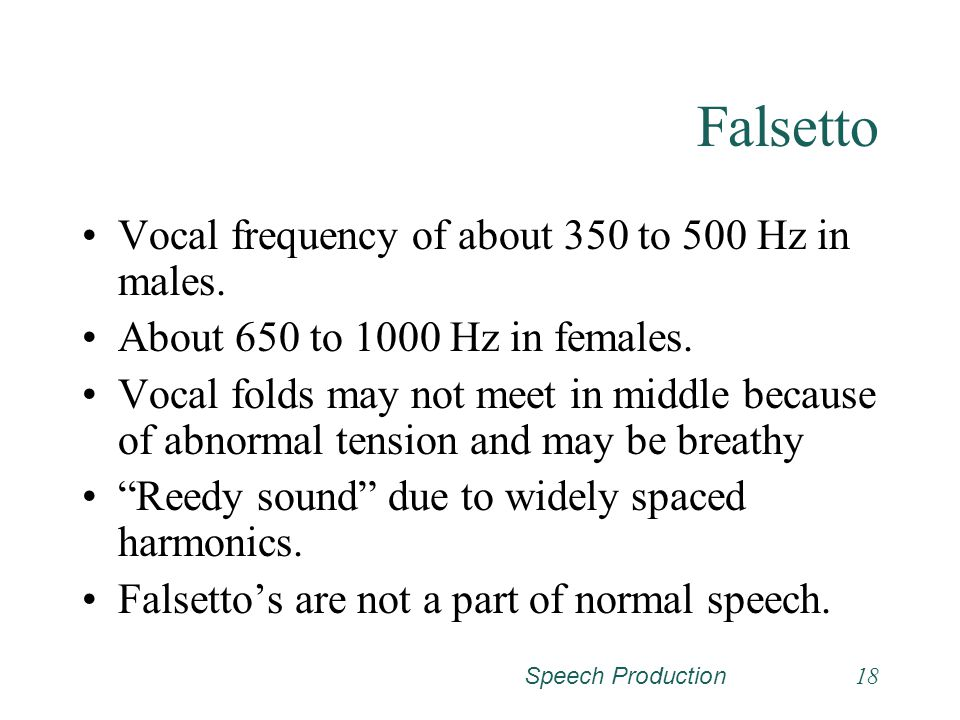 Falsetto Vocal frequency of about 350 to 500 Hz in males.