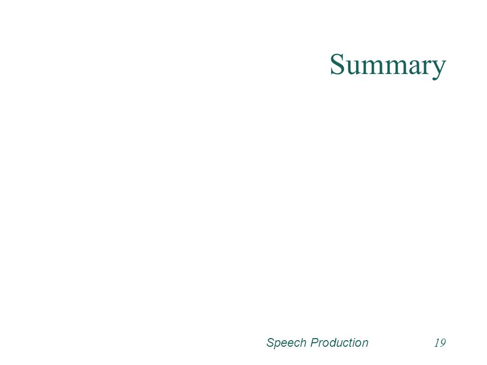 Summary Speech Production