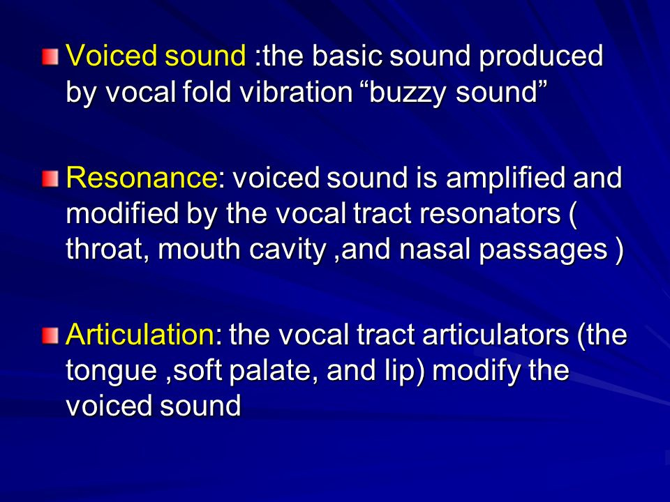 Voiced sound :the basic sound produced by vocal fold vibration buzzy sound