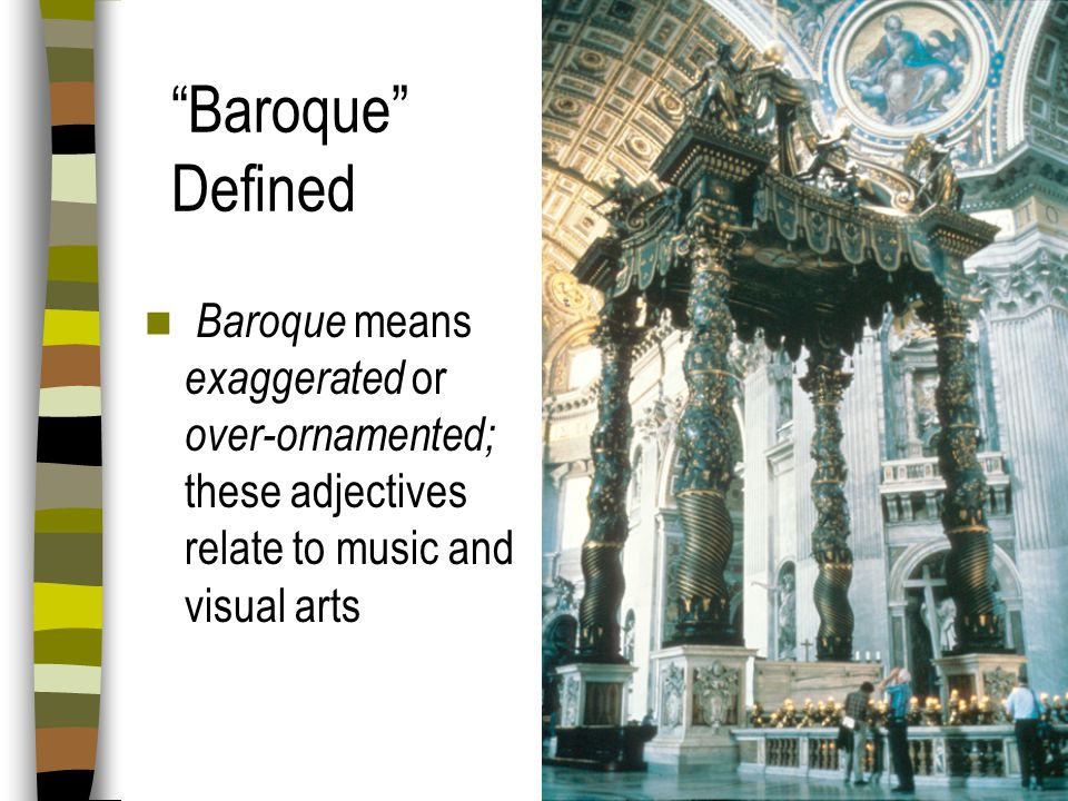 Baroque Defined Baroque means exaggerated or over-ornamented; these adjectives relate to music and visual arts.
