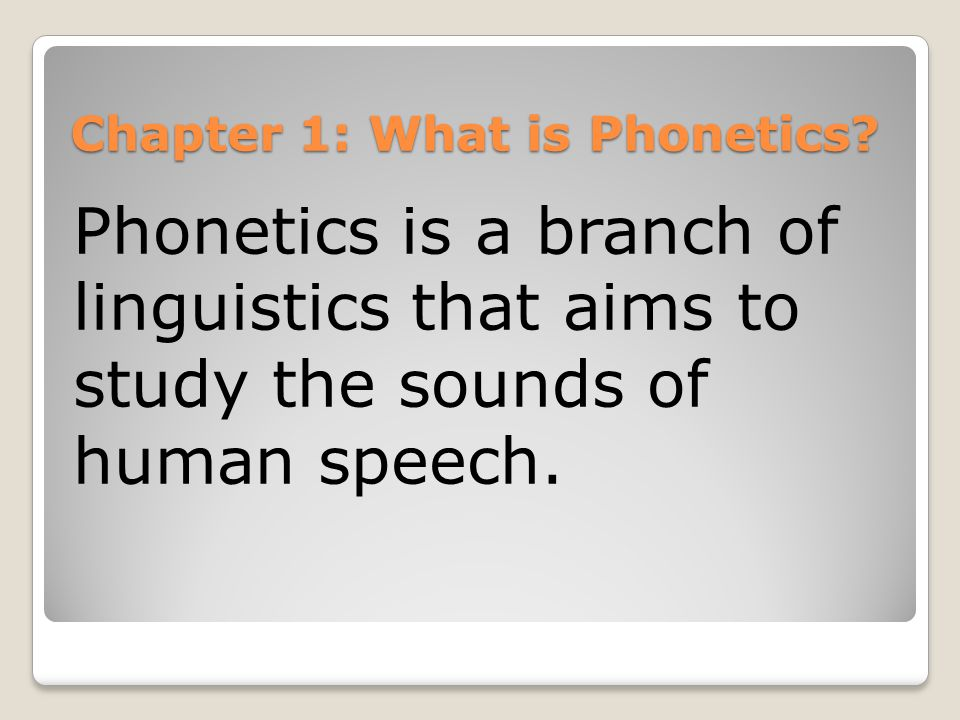 Chapter 1: What is Phonetics