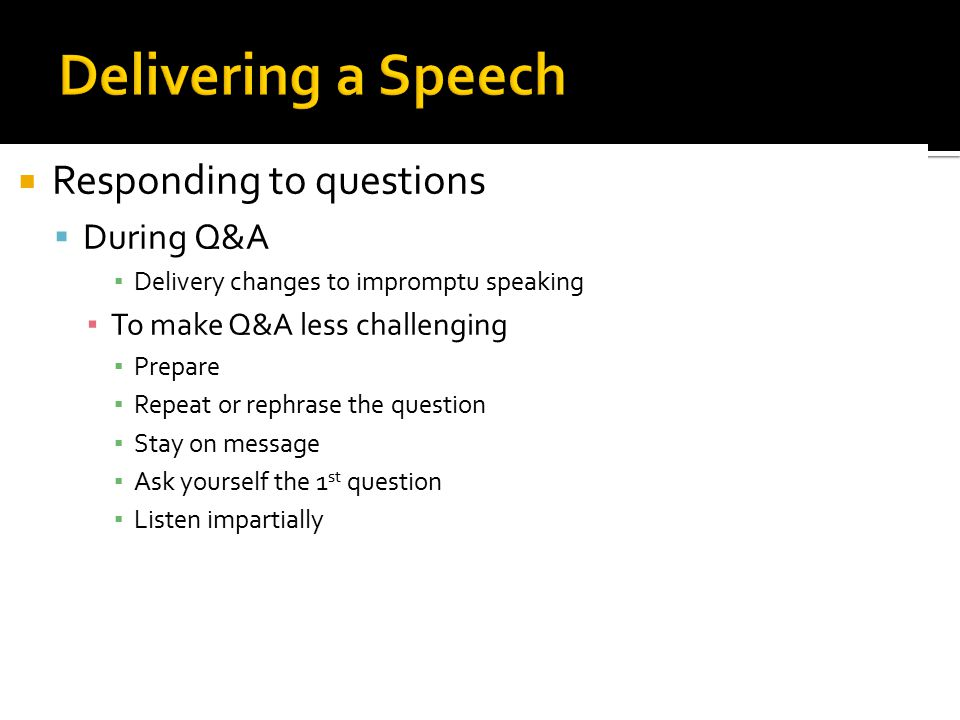 Delivering a Speech Responding to questions During Q&A