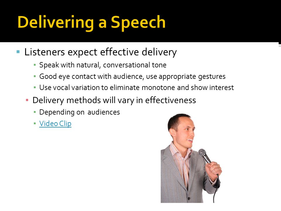 Delivering a Speech Listeners expect effective delivery
