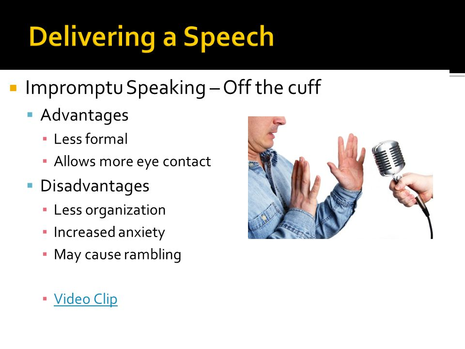 Delivering a Speech Impromptu Speaking – Off the cuff Advantages