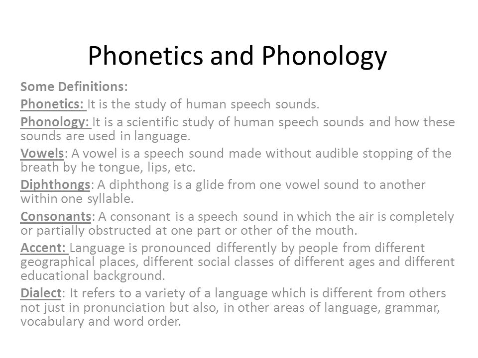 phonetics and phonology Phonology is often distinguished from phonetics while phonetics concerns the physical production, acoustic transmission and perception of the sounds of speech, [2] [3] phonology describes the way sounds function within a given language or across languages to encode meaning.