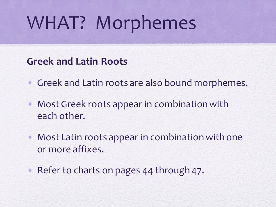 WHAT Morphemes Greek and Latin Roots
