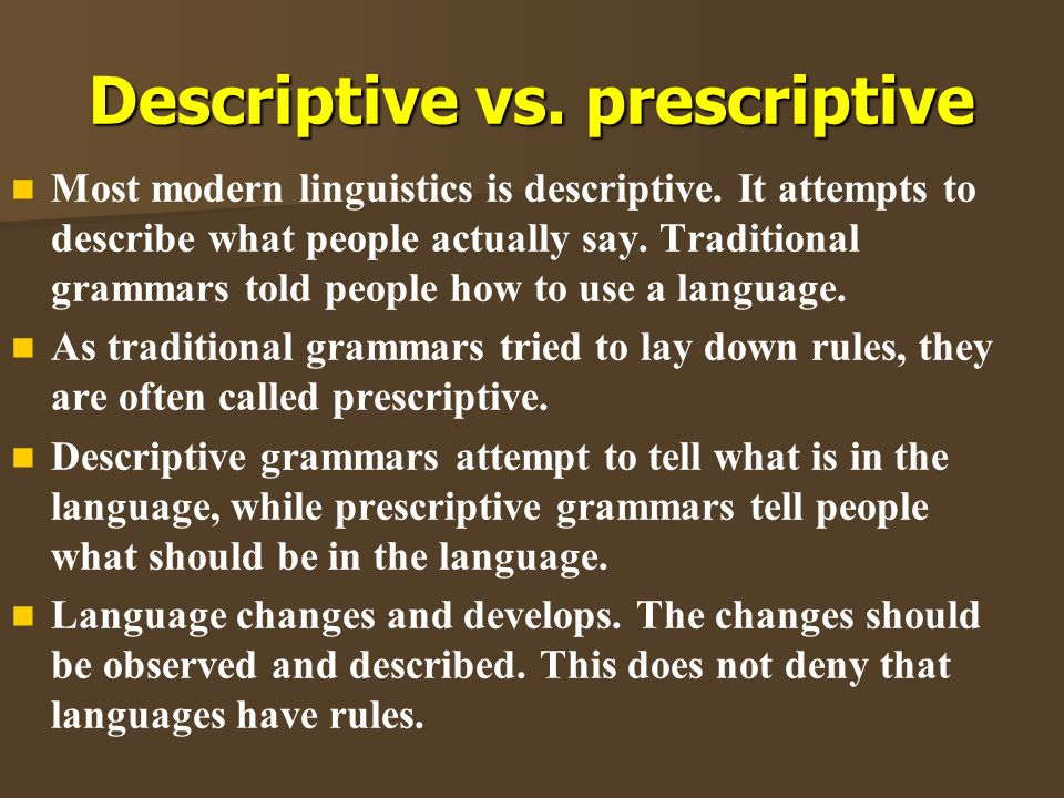 descriptive and prescriptive approach to linguistic Differences and similarities between descriptive and prescriptive  the prescriptive approach includes an analysis of  the study of how linguistic meaning.