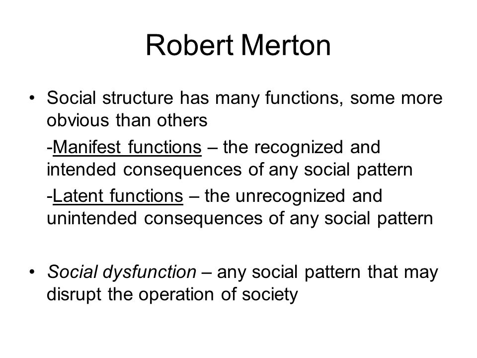 Robert Merton Social structure has many functions, some more obvious than others.