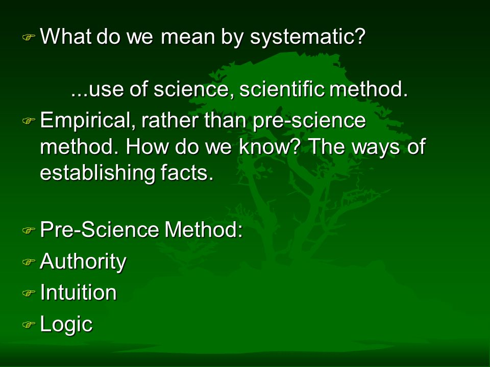 What do we mean by systematic ...use of science, scientific method.