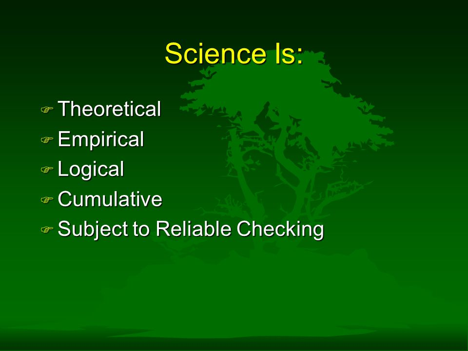Science Is: Theoretical Empirical Logical Cumulative