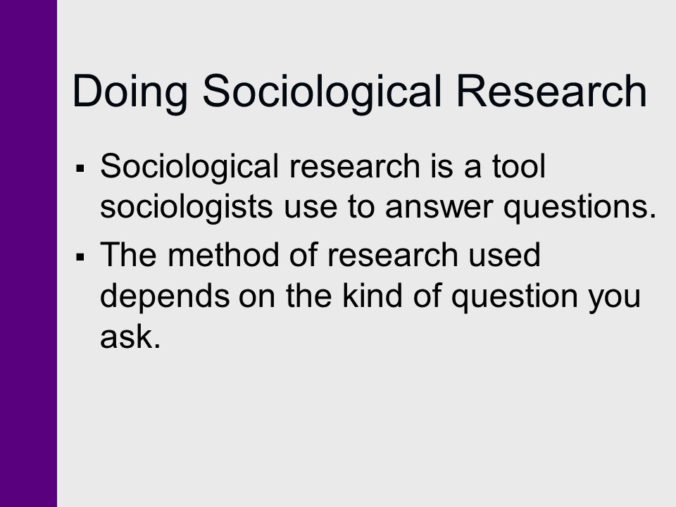 sociological research method Sociologists choose their research method(s) based on four primary factors: resources, access to subjects, purpose of the research, and the researcher's background there are a number of factors researchers must take into consideration beyond the research.
