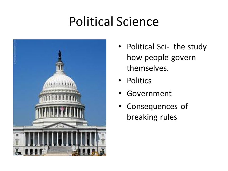 Political Science Political Sci- the study how people govern themselves.