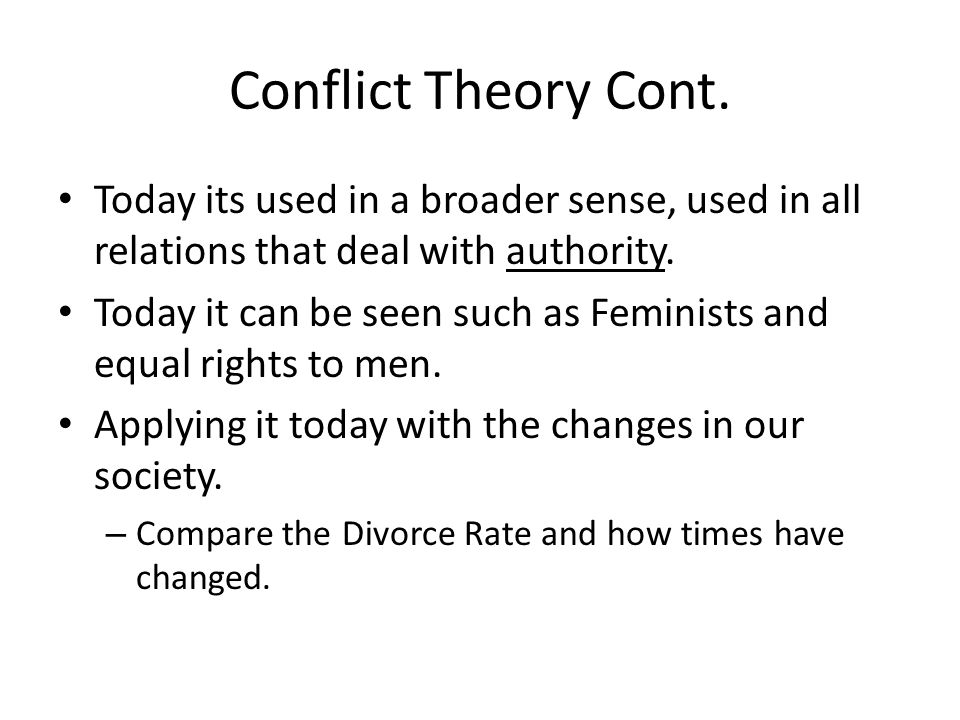 Conflict Theory Cont. Today its used in a broader sense, used in all relations that deal with authority.