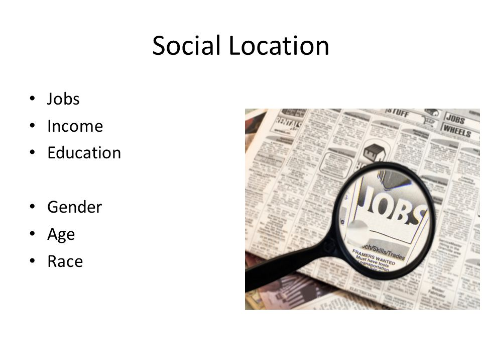 Social Location Jobs Income Education Gender Age Race
