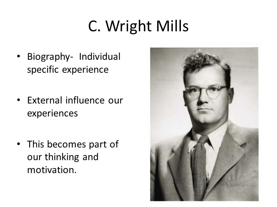 C. Wright Mills Biography- Individual specific experience