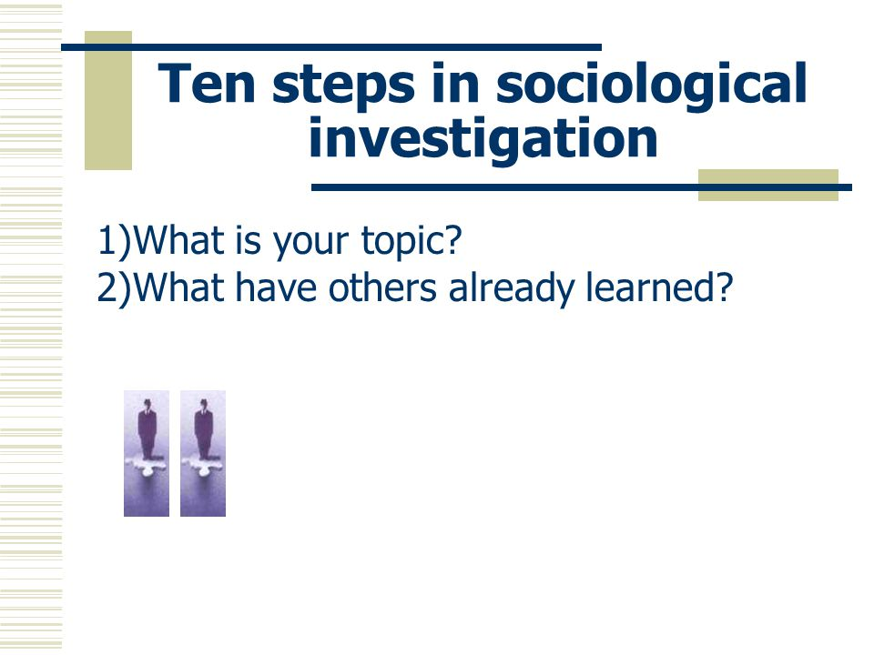 Ten steps in sociological investigation