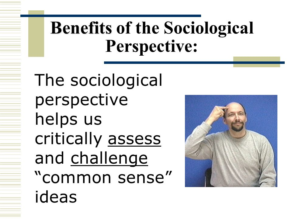 Benefits of the Sociological Perspective: