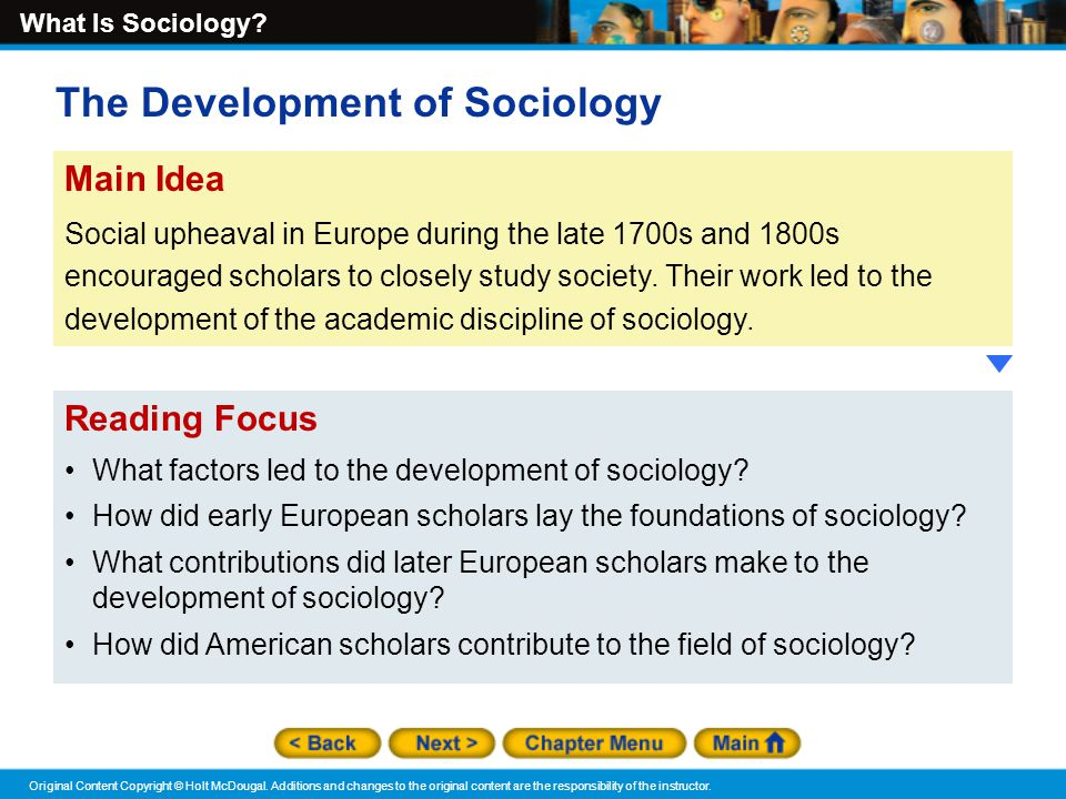 the development of sociology as a discipline Industrial revolutions also contributed to the rise of sociology as a discipline and had great impact to the rise of sociology (schaefer, 2010) industrial revolution was a period of transformation whereby economic modes of production changed from feudalism to capitalism.