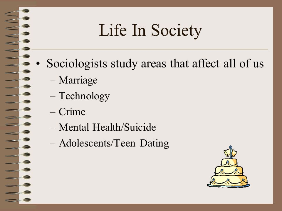 Life In Society Sociologists study areas that affect all of us
