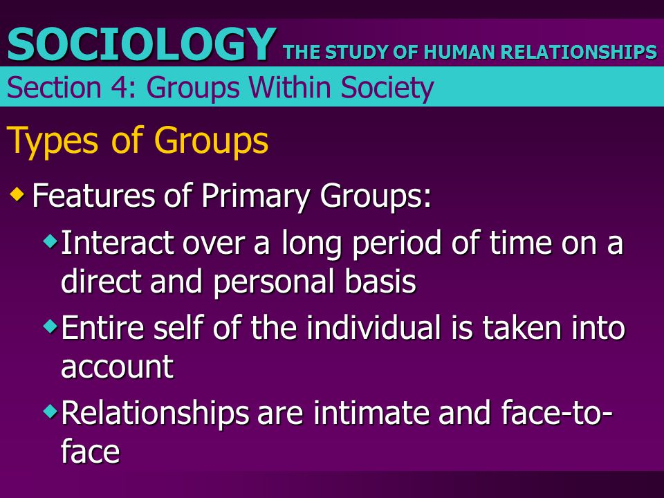 Types of Groups Features of Primary Groups: