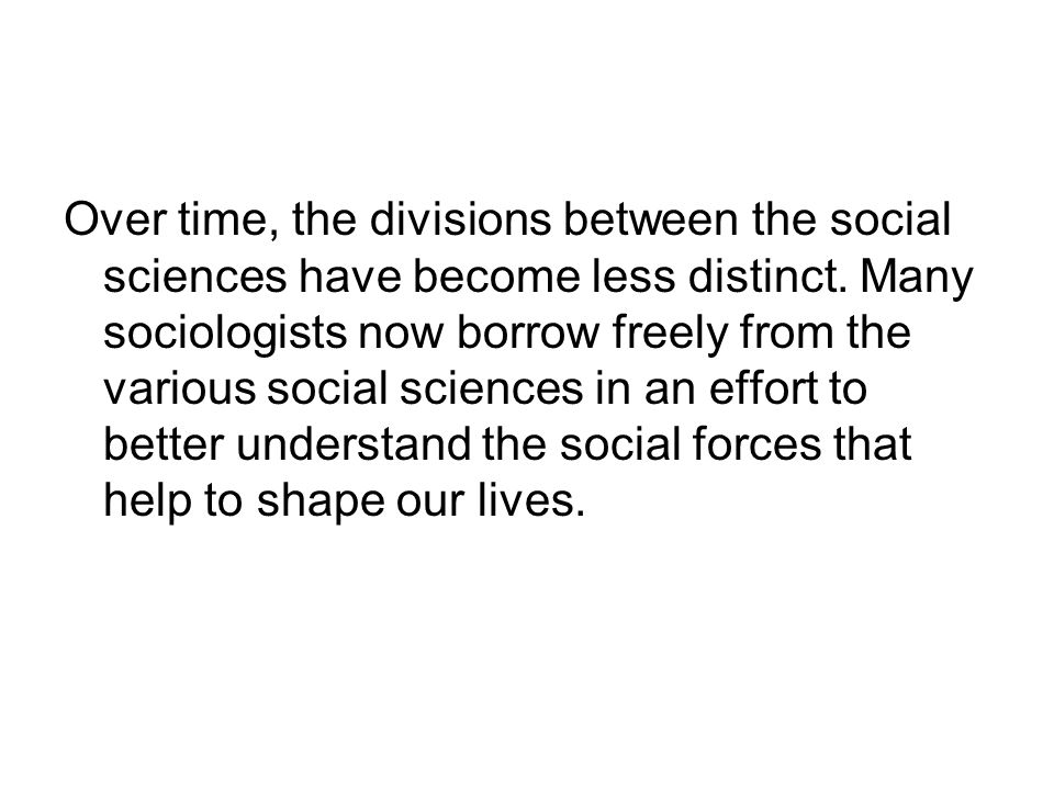 Over time, the divisions between the social sciences have become less distinct.