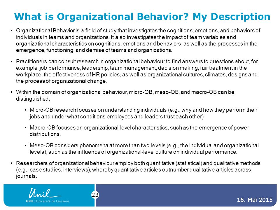 a discussion on organizational behavior Organizational behavior (ob) is the study of human behavior in organizational settings, the interface between human behavior and the organization, and the.