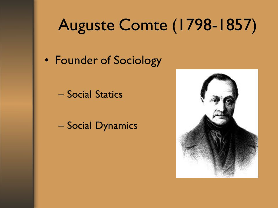 Auguste Comte ( ) Founder of Sociology Social Statics