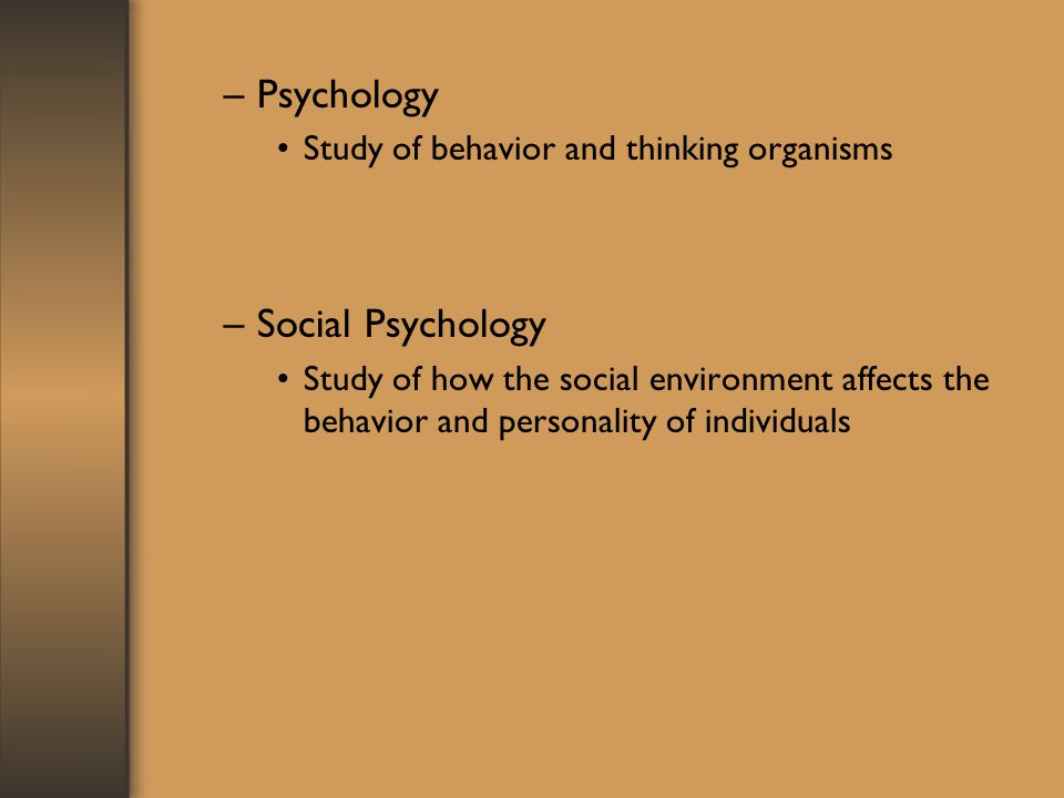 Psychology Social Psychology Study of behavior and thinking organisms