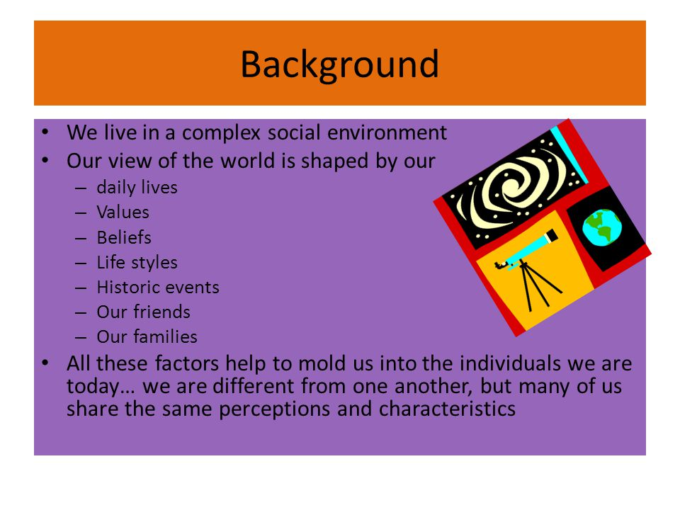 Background We live in a complex social environment