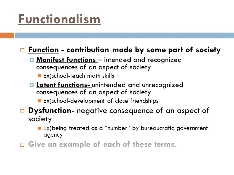 Functionalism Function - contribution made by some part of society