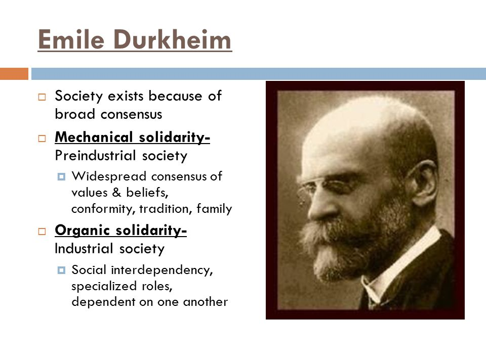 Emile Durkheim Society exists because of broad consensus