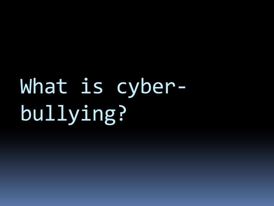 What is cyber- bullying
