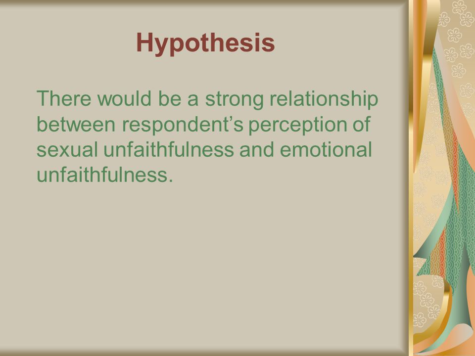 Hypothesis There would be a strong relationship between respondent's perception of sexual unfaithfulness and emotional unfaithfulness.