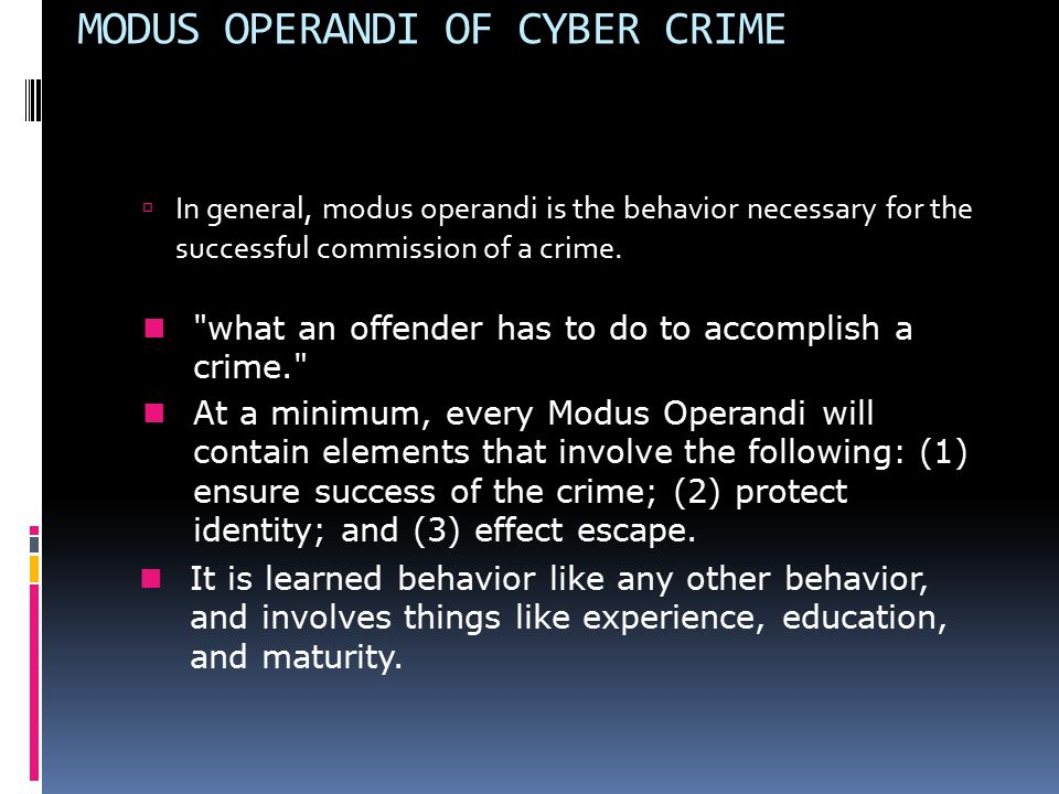 """modus operandi Modus operandi: modus operandi, (latin: """"operating method"""", ) in criminology, distinct pattern or manner of working that comes to be associated with a particular criminal."""