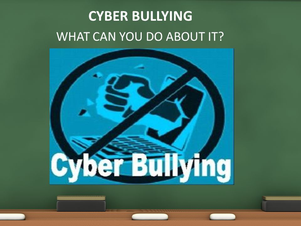 Cyber Bullying WHAT CAN YOU DO ABOUT IT