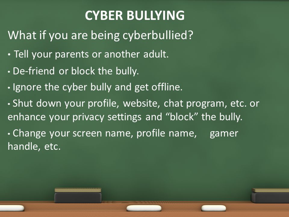 CYBER BULLYING What if you are being cyberbullied