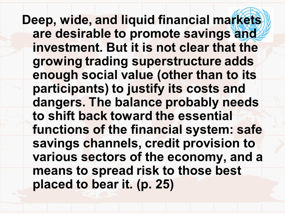 Deep, wide, and liquid financial markets are desirable to promote savings and investment.