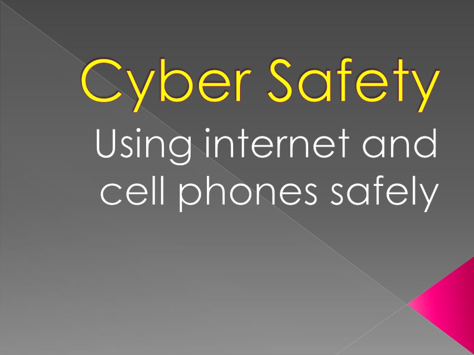Using internet and cell phones safely