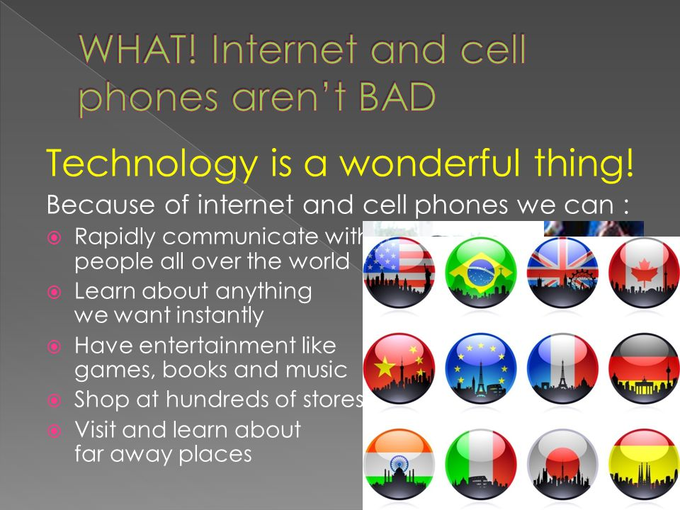 WHAT! Internet and cell phones aren't BAD