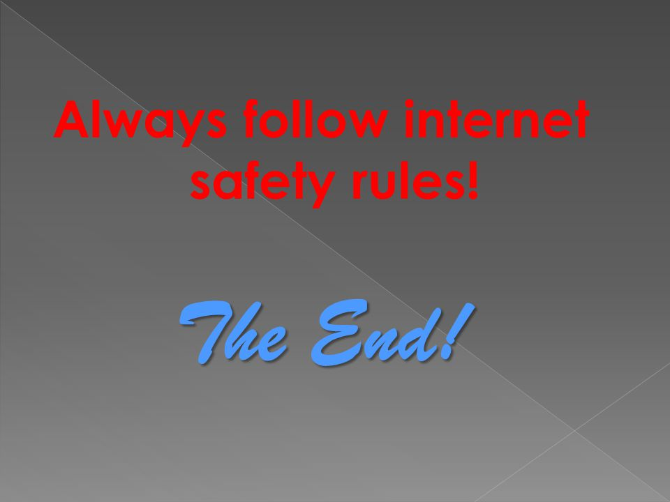 Always follow internet safety rules!