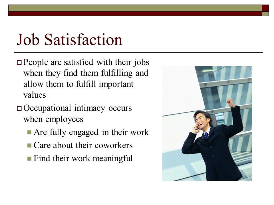 are people satisfied in their jobs Companies are as different as the people who run them  but your happiness  and job satisfaction over the years will hinge on whether you've.