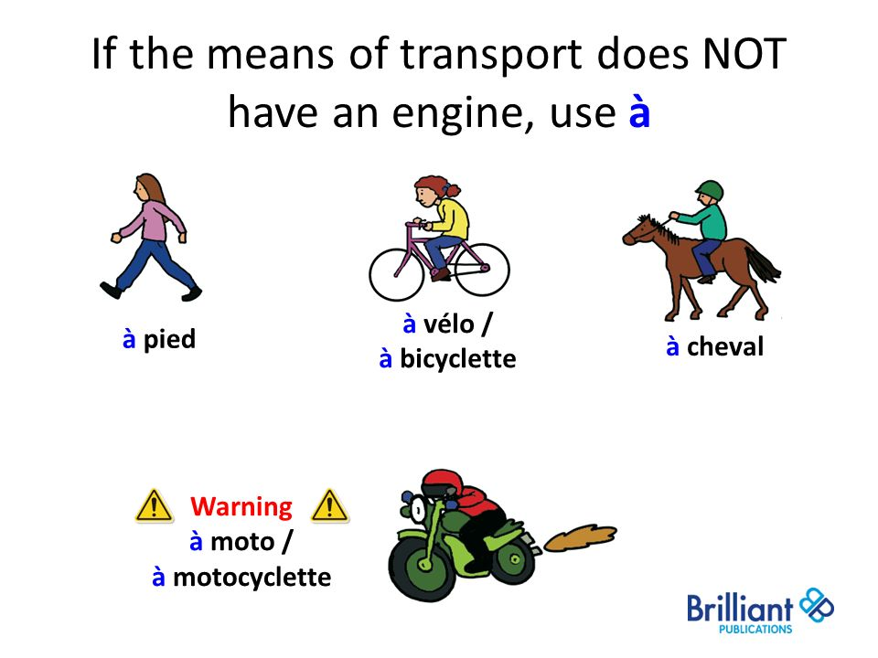 If the means of transport does NOT have an engine, use à