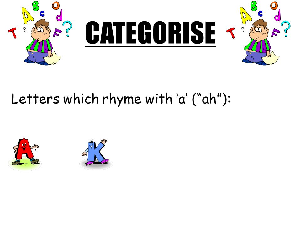 CATEGORISE Letters which rhyme with 'a' ( ah ):