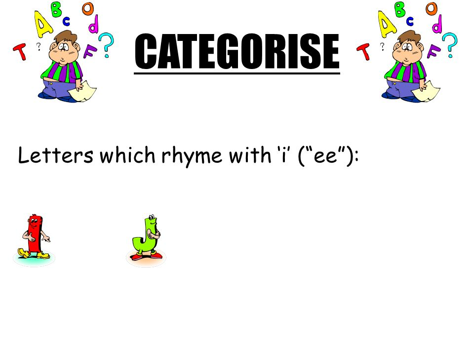 CATEGORISE Letters which rhyme with 'i' ( ee ):