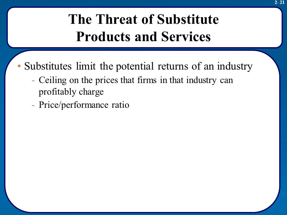 the threat that substitute products pose to an industry marketing essay Threat of substitute products threat of new entrants threat of new entrants bargaining power of buyers bargaining power of suppliers porter's five forces : model of competition rivalry among competing firms in industry.