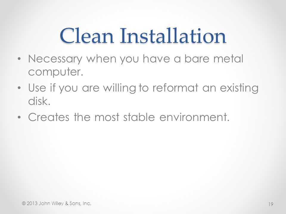 Clean Installation Necessary when you have a bare metal computer.