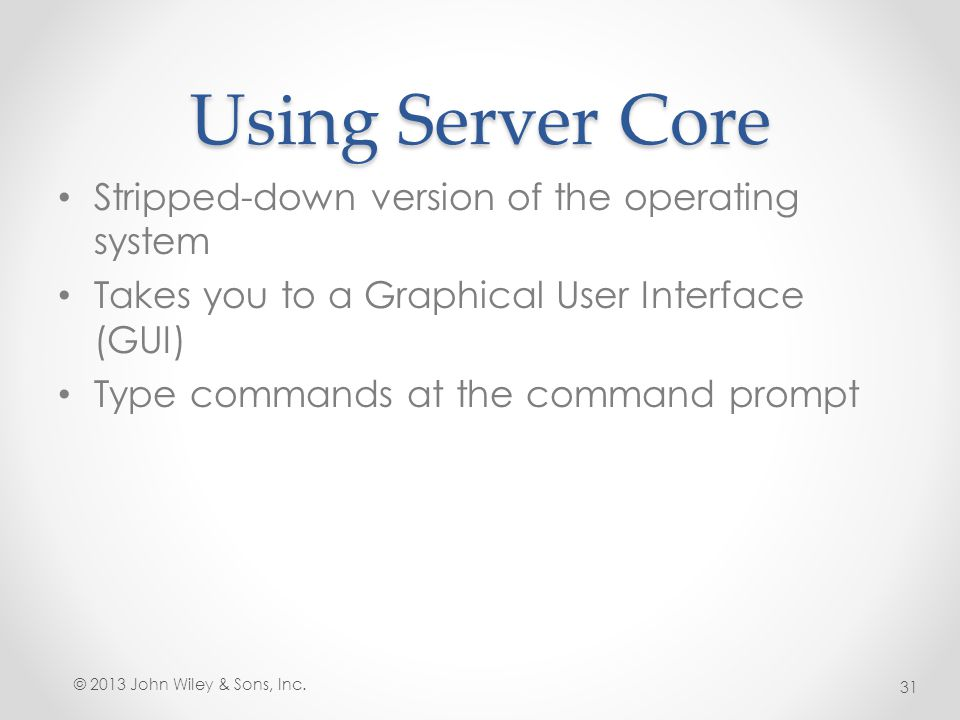 Using Server Core Stripped-down version of the operating system
